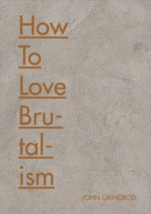 How to Love Brutalism.jpg
